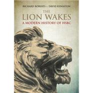 The Lion Wakes: A Modern History of Hsbc by Kynaston, David; Roberts, Richard, 9781781250556
