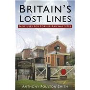 Britain's Lost Lines by Poulton-smith, Anthony, 9780750960557