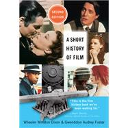 A Short History of Film by Dixon, Wheeler Winston; Foster, Gwendolyn Audrey, 9780813560557