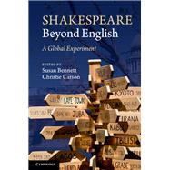 Shakespeare Beyond English by Bennett, Susan; Carson, Christie; Dromgoole, Dominic; Becker, Becky (CON); Bessell, Jacquelyn (CON), 9781107040557