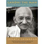 Gandhi the Man How One Man Changed Himself to Change the World by Easwaran, Eknath, 9781586380557