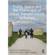 Public Space and the Challenges of Urban Transformation in Europe by Madanipour,Ali;Madanipour,Ali, 9780415640558