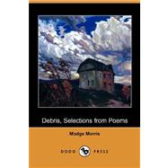Debris, Selections from Poems by Morris, Madge, 9781406550559