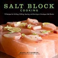 Salt Block Cooking 70 Recipes for Grilling, Chilling, Searing, and Serving on Himalayan Salt Blocks by Bitterman, Mark, 9781449430559