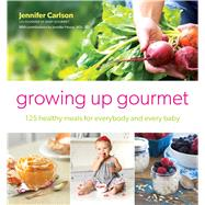 Baby Gourmet 125 Healthy Meals for Everybody and Every Baby by Carlson, Jennifer, 9781501110559