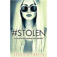 Stolen: Is Social Media Stealing Your Identity? by Fralin, Jessica, 9781501800559