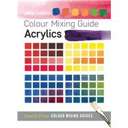 Colour Mixing Guide: Acrylics by Collins, Julie, 9781782210559