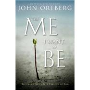The Me I Want to Be by Ortberg, John, 9780310340560