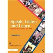 Speak, Listen and Learn: Teaching resources for ages 7-13 by Wood; Tony, 9781138840560