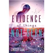 Evidence of Things Not Seen by Lane, Lindsey, 9781250090560