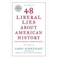48 Liberal Lies about American History : (That You Probably Learned in School) by Schweikart, Larry, 9781595230560