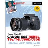 David Busch's Canon Eos Rebel T6s / T6i / 760d / 750d Guide to Digital Slr Photography by Busch, David D., 9781681980560