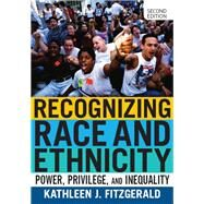 Recognizing Race and Ethnicity: Power, Privilege, and Inequality by Fitzgerald,Kathleen J., 9780813350561