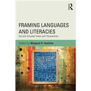 Framing Languages and Literacies: Socially Situated Views and Perspectives by Hawkins; Margaret R, 9780415810562