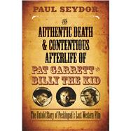 The Authentic Death and Contentious Afterlife of Pat Garrett and Billy the Kid: The Untold Story of Peckinpah's Last Western Film by Seydor, Paul, 9780810130562