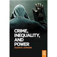 Crime, Inequality and Power by Leonard; Eileen B., 9781138820562