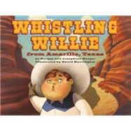 Whistling Willie from Amarillo, Texas by Harper, Jo; Harper, Josephine; Harrington, David, 9781455620562