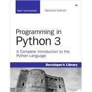 Programming in Python 3 A Complete Introduction to the Python Language by Summerfield, Mark, 9780321680563