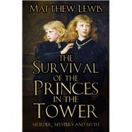 The Survival of the Princes in the Tower by Lewis, Matthew, 9780750970563