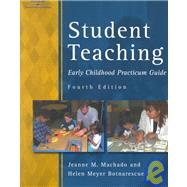 Student Teaching Early Childhood Practicum Guide by Machado, Jeanne; Botnarescue, Helen Meyer, 9780766810563