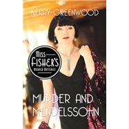 Murder and Mendelssohn by Greenwood, Kerry, 9781464210563