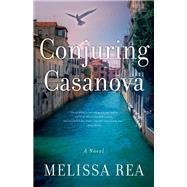 Conjuring Casanova by Rea, Melissa, 9781631520563