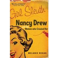 Girl Sleuth : Nancy Drew and the Women Who Created Her by Rehak, Melanie, 9780156030564