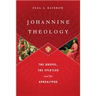 Johannine Theology: The Gospel, the Epistles and the Apocalypse by Rainbow, Paul A., 9780830840564