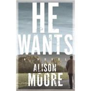 He Wants by Moore, Alison, 9781771960564