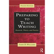 Preparing To Teach Writing: Research, Theory, and Practice by Williams; James D., 9780415640565