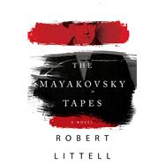The Mayakovsky Tapes A Novel by Littell, Robert, 9781250100566