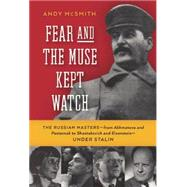 Fear and the Muse Kept Watch: The Russian Masters-from Akhmatova and Pasternak to Shostakovich and Eisenstein-Under Stalin by McSmith, Andy, 9781595580566