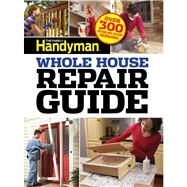 The Family Handyman Whole House Repair Guide by Collier, Ken; Wentz, Gary; Arginteanu, Judy (CON); Bierbach, Donna (CON), 9781621450566