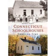 Connecticut Schoolhouses Through Time by Elliott, Melinda, 9781635000566