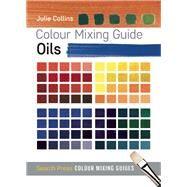 Colour Mixing Guide: Oils by Collins, Julie, 9781782210566