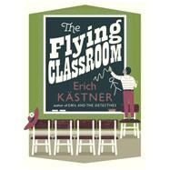 The Flying Classroom by KAESTNER, ERICHBELL, ANTHEA, 9781782690566