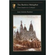 The Beehive Metaphor: From Gaudi to Le Corbusier by Ramirez, Juan Antonio, 9781861890566