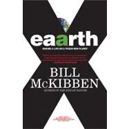 Eaarth Making a Life on a Tough New Planet by McKibben, Bill, 9780805090567