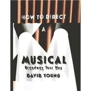 How to Direct a Musical by Young,David, 9781138870567