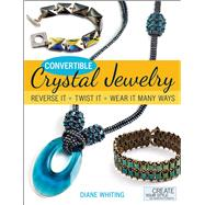 Convertible Crystal Jewelry Reverse it, Twist it, Wear it Many Ways by Whiting, Diane, 9781627000567