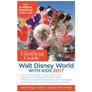 The Unofficial Guide to Walt Disney World with Kids 2017 by Sehlinger, Bob; Opsomer, Liliane J.; Testa, Len, 9781628090567