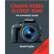 Canon Rebel Sl1/Eos 100d: The Expanded Guide by Taylor, David, 9781781450567