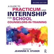 A Guide to Practicum and Internship for School Counselors-in-Training by Studer; Jeannine R., 9781138790568