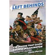 The Left Behinds: The iPhone that Saved George Washington by Potter, David, 9780385390569