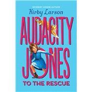 Audacity Jones to the Rescue (Audacity Jones #1) by Larson, Kirby, 9780545840569