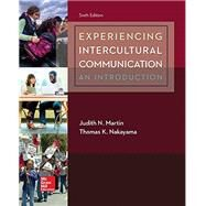Experiencing Intercultural Communication: An Introduction by Martin, Judith; Nakayama, Thomas, 9781259870569