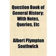 Question Book of General History: With Notes, Queries, Etc by Southwick, Albert Plympton, 9781154580570