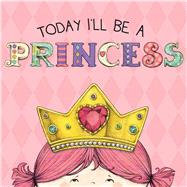 Today I'll Be a Princess by Croyle, Paula; Brown, Heather, 9781449460570