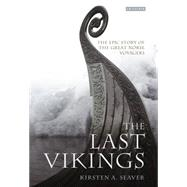 The Last Vikings The Epic Story of the Great Norse Voyagers by Seaver, Kristen, 9781784530570