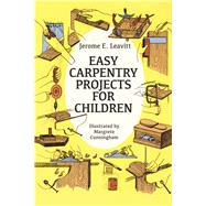 Easy Carpentry Projects for Children by Leavitt, Jerome E., 9780486250571
